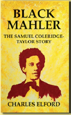 Samuel Coleridge-Taylor, Black Mahler, Hiawatha, Song of Hiawatha, Coleridge-Taylor, Charles Elford, Elford, Coleridge, Coleridge-Taylor, Samuel Coleridge Taylor
